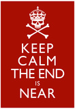 Keep Calm The End Is Near Print Poster Pósters