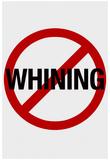 No Whining Sign Print Poster Kunstdruck