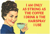 I am Only as Strong as the Coffee I Drink and the Hairspray I Use Funny Poster Print Plakater
