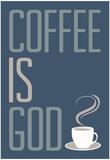 Coffee Is God Humor Poster Kunstdruck