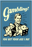 Gambling You Bet Your Ass I Do Funny Retro Poster Plakater