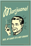 Marijuana Hey At Least It's Not Crack Funny Retro Poster Poster