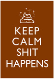 Keep Calm Shit Happens Print Poster Posters