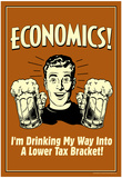 Economics Drinking My Way To Lower Tax Bracket Funny Retro Poster Billeder