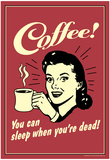 Coffee You Can Sleep When You Are Dead Funny Retro Poster Pôsters