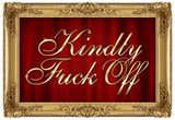Kindly F*ck Off Faux Frame Art Poster Print Pôsters