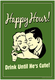 Happy Hour Drink Until He's Cute Funny Retro Poster Pôsters
