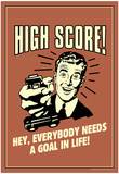 High Score Everybody Needs A Goal In Life Funny Retro Poster Stampe