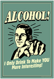 I Drink Alcohol To Make You More Interesting Funny Retro Poster Poster