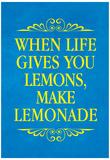 When Life Gives You Lemons Make Lemonade Art Poster Print Poster