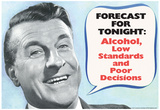 Weather Forecast Alcohol Low Standards Poor Decisions Funny Poster Pôsteres