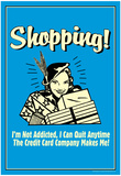 Shopping Not Addicted Quit If Credit Card Makes Me Funny Retro Poster Posters
