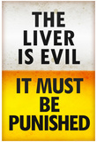 The Liver is Evil It Must Be Punished Poster Plakat
