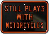 Still Plays With Motorcycles Placa de lata