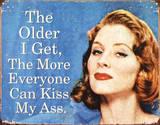 Older I Get Everyone Can Kiss My Ass Blikkskilt