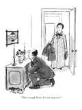 """That's enough, Foster. It's time to go now."" - New Yorker Cartoon Premium Giclee Print by Stan Hunt"