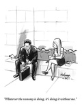 """Whatever the economy is doing, it's doing it without me."" - New Yorker Cartoon Premium Giclee Print by Kaamran Hafeez"