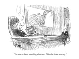 """""""You seem to know something about law.  I like that in an attorney."""" - New Yorker Cartoon Premium Giclee Print by Robert Weber"""