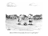 """""""Jason, I'd like to let you play, but soccer is a girls' game."""" - New Yorker Cartoon Reproduction giclée Premium par Christopher Weyant"""