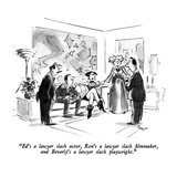 """Ed's a lawyer slash actor, Ron's a lawyer slash filmmaker,  and Beverley'…"" - New Yorker Cartoon Premium Giclee Print by Lee Lorenz"
