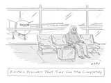 Einstein Discovers That Time Can Stop Completely': he waits in an airport… - New Yorker Cartoon Reproduction giclée Premium par Kim Warp