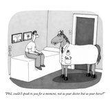 """""""Phil, could I speak to you for a moment, not  as your doctor but as your …"""" - New Yorker Cartoon Reproduction giclée Premium par J.C. Duffy"""