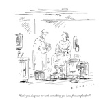 """Can't you diagnose me with something you have free samples for"" - New Yorker Cartoon Premium Giclee Print by Barbara Smaller"