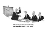 """""""Under my continued leadership, we're sure to make a 360º turn."""" - Cartoon Giclee Print by William Haefeli"""
