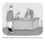 """""""Welcome aboard, Withers. Now just go see Personnel on seven, and Pants on…"""" - New Yorker Cartoon Reproduction giclée Premium par J.C. Duffy"""