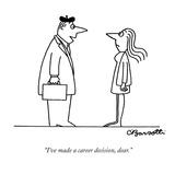 """""""I've made a career decision, dear."""" - Cartoon Reproduction procédé giclée par Charles Barsotti"""