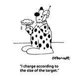 """""""I charge according to the size of the target."""" - Cartoon Reproduction procédé giclée par Charles Barsotti"""