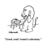 """Good, send 'round a salesman."" - Cartoon Reproduction procédé giclée par Charles Barsotti"