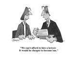 """""""We can't afford to hire a lawyer.  It would be cheaper to become one."""" - Cartoon Giclee Print by William Haefeli"""