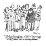 """Michelangelo was a lousy artist, Beethoven was a lousy composer, Shakespe…"" - Cartoon Reproduction procédé giclée par Boris Drucker"