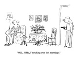 """O.K., Hilda, I'm taking over this marriage."" - New Yorker Cartoon Reproduction giclée Premium par Robert Weber"