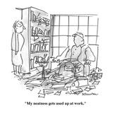 """My neatness gets used up at work."" - Cartoon Reproduction procédé giclée par Boris Drucker"