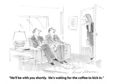 """""""He'll be with you shortly.  He's waiting for the coffee to kick in."""" - Cartoon Giclee Print by Bernard Schoenbaum"""