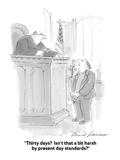 """""""Thirty days  Isn't that a bit harsh by present day standards"""" - Cartoon Giclee Print by Bernard Schoenbaum"""