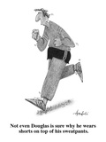 Not even Douglas is sure why he wears shorts on top of his sweatpants. - Cartoon Giclee Print by William Haefeli