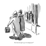 """""""Do I look all right to go in the Algonquin"""" - New Yorker Cartoon Premium Giclee Print by Helen E. Hokinson"""
