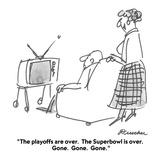 """The playoffs are over.  The Superbowl is over.  Gone.  Gone.  Gone."" - Cartoon Reproduction procédé giclée par Boris Drucker"