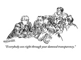 """Everybody sees right through your damned transparency."" - New Yorker Cartoon Premium Giclee Print by William Hamilton"