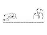 """""""How long will we, the descendants of wolves, be content with table scraps…"""" - New Yorker Cartoon Premium Giclee Print by Charles Barsotti"""