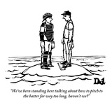 """We've been standing here talking about how to pitch to the batter for way…"" - New Yorker Cartoon Reproduction giclée Premium par Drew Dernavich"