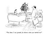 """You knew I was grounds for divorce when you married me."" - New Yorker Cartoon Premium Giclee Print by Mischa Richter"