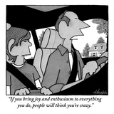 """""""If you bring joy and enthusiasm to everything you do, people will think y…"""" - New Yorker Cartoon Premium Giclee Print by William Haefeli"""