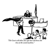 """The Court will allow the cape but will draw the line at the wind machine."" - New Yorker Cartoon Premium Giclee-trykk av Drew Dernavich"