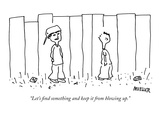 """Let's find something and keep it from blowing up."" - New Yorker Cartoon Premium Giclee Print by Peter Mueller"