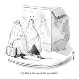 """My God, I look exactly like my mother."" - New Yorker Cartoon Reproduction giclée Premium par Barry Blitt"