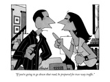 """""""If you're going to go down that road, be prepared for two-way traffic."""" - New Yorker Cartoon Premium Giclee Print by William Haefeli"""
